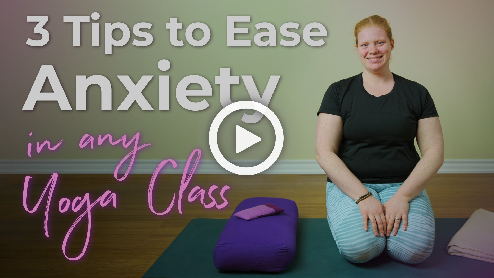 3 tips to ease anxiety in any yoga class